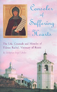 Consoler of Suffering Hearts: The Life, Counsels and Miracles of Eldress Rachel, Vissionary of Russia