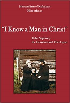 I Know a Man in Christ: Elder Sophrony the Hesychast and Theologian