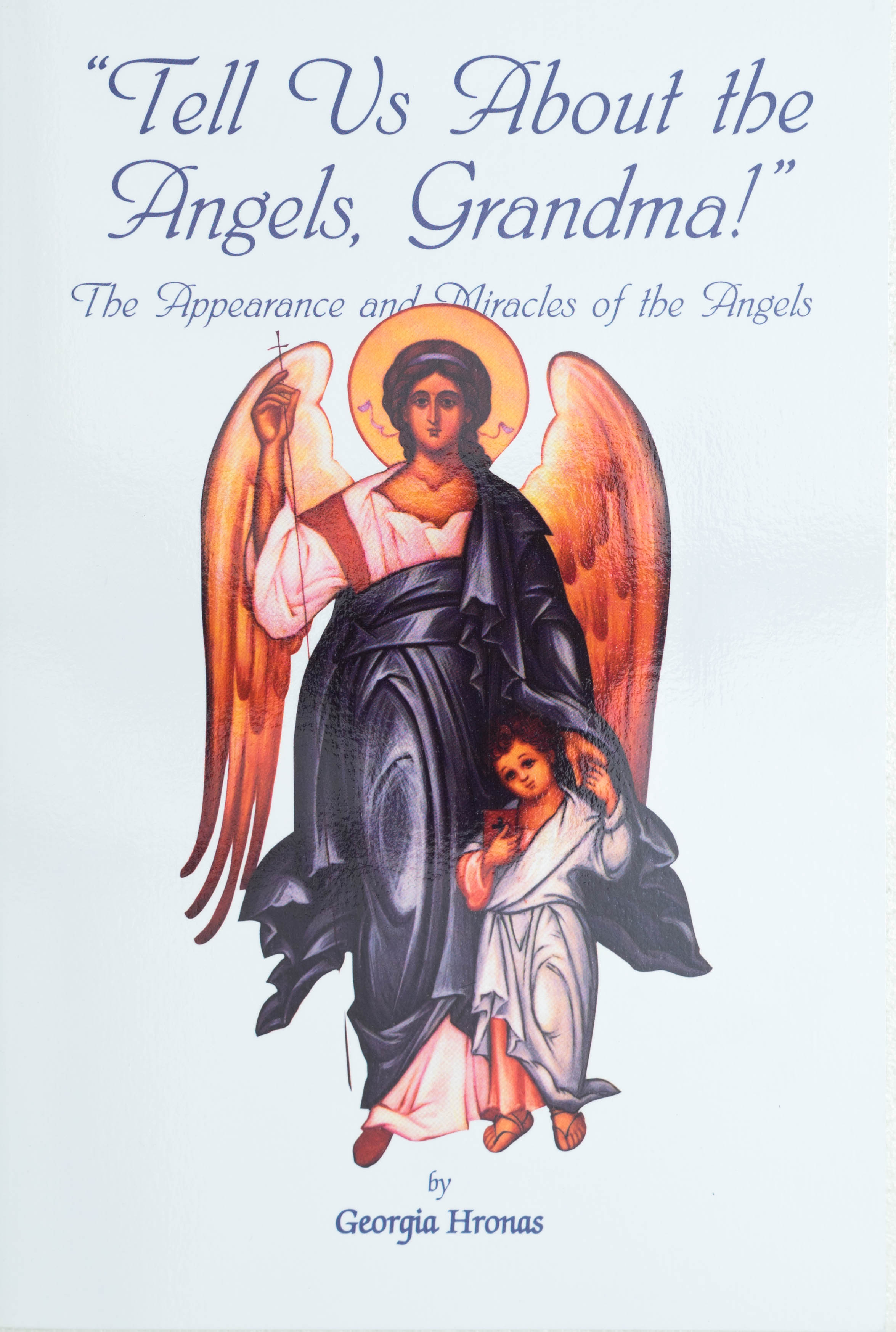Tell Us About the Angels, Grandma! The Appearance & Miracle of the Angles       Out of Stock