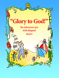 Glory to God! The Adventures of a Little Ringtail Book 1
