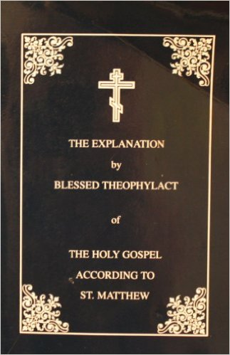 The Explanation by Blessed Theophylact of The Holy Gospel According to St Matthew   OUT OF PRINT