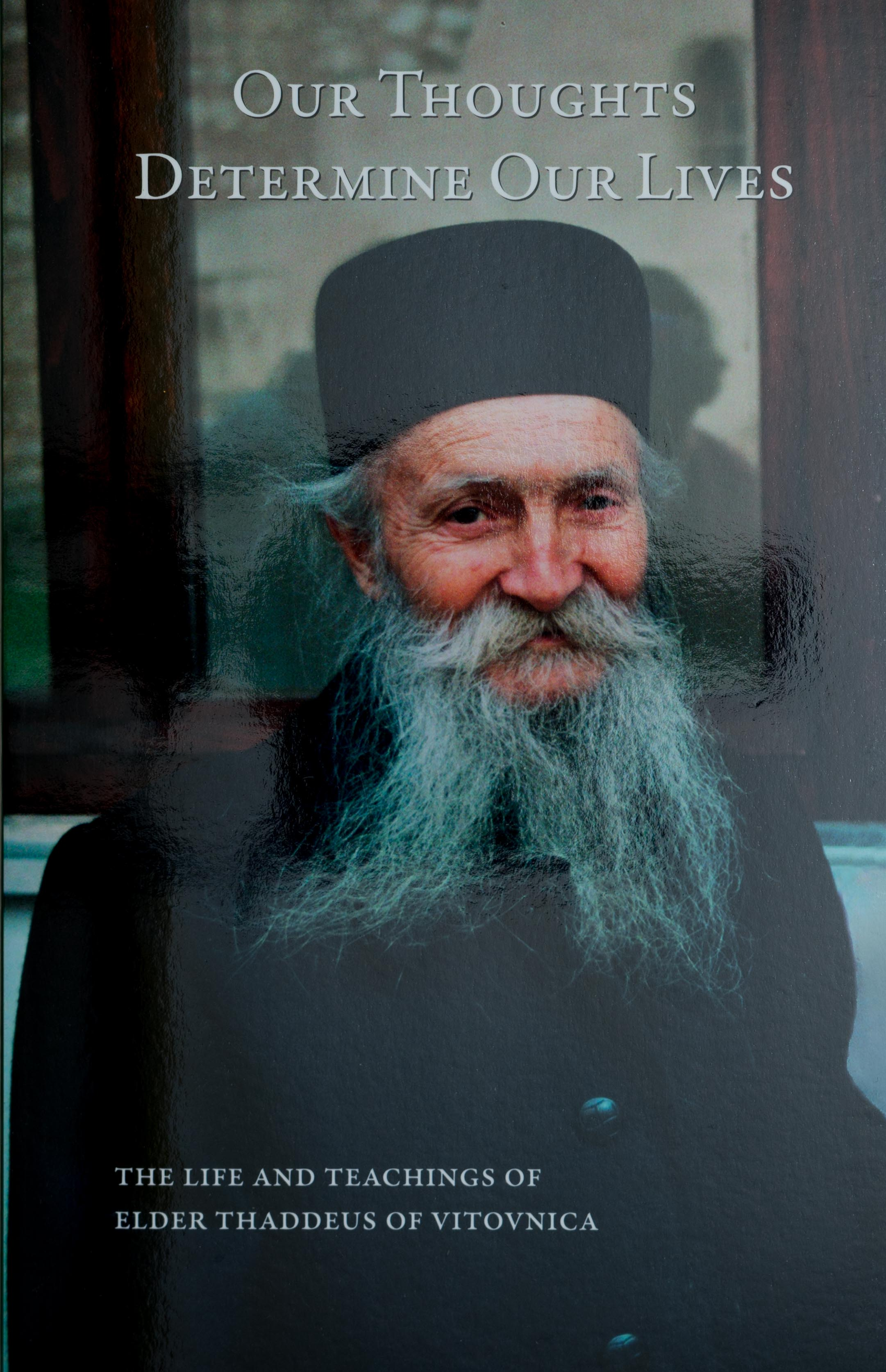 Our Thoughts Determine Our Lives: The Life & Teachings of Elder Thaddeus of Vitovnica