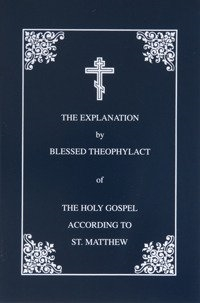 The Explanation by Blessed Theophylact of The Holy Gospel According to St Matthew