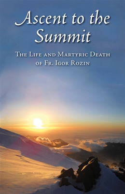 Ascent to the Summit: The Life and Martyric Death of Fr Igor Rozin