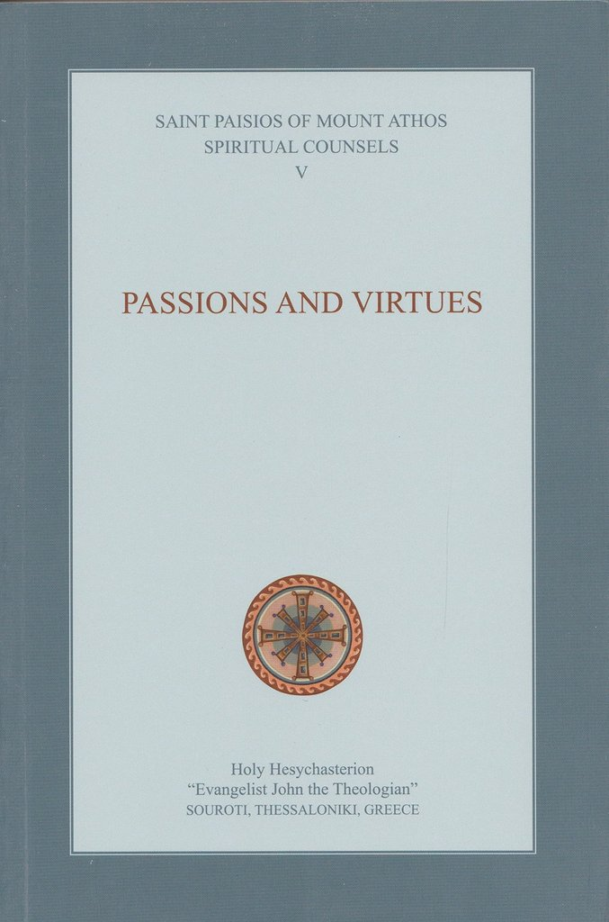 Spiritual Counsels of Saint Paisios V: Passions and Virtues