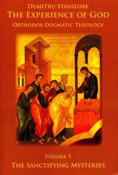 The Experience Of God: Orthodox Dogmatic Theology, vol. 5 The Sanctifying Mysteres