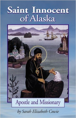 Saint Innocent of Alaska: Apostle and Missionary