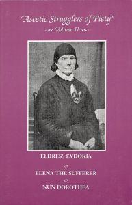 Ascetic Strugglers of Piety: Volume II Eldress Evdokia & Elena the Sufferer & Nun Dorothea
