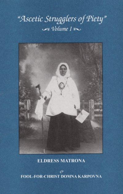 Ascetic Strugglers of Piety: Volume 1 Eldress Matrona & Fool-for-Christ Comna Karpovna