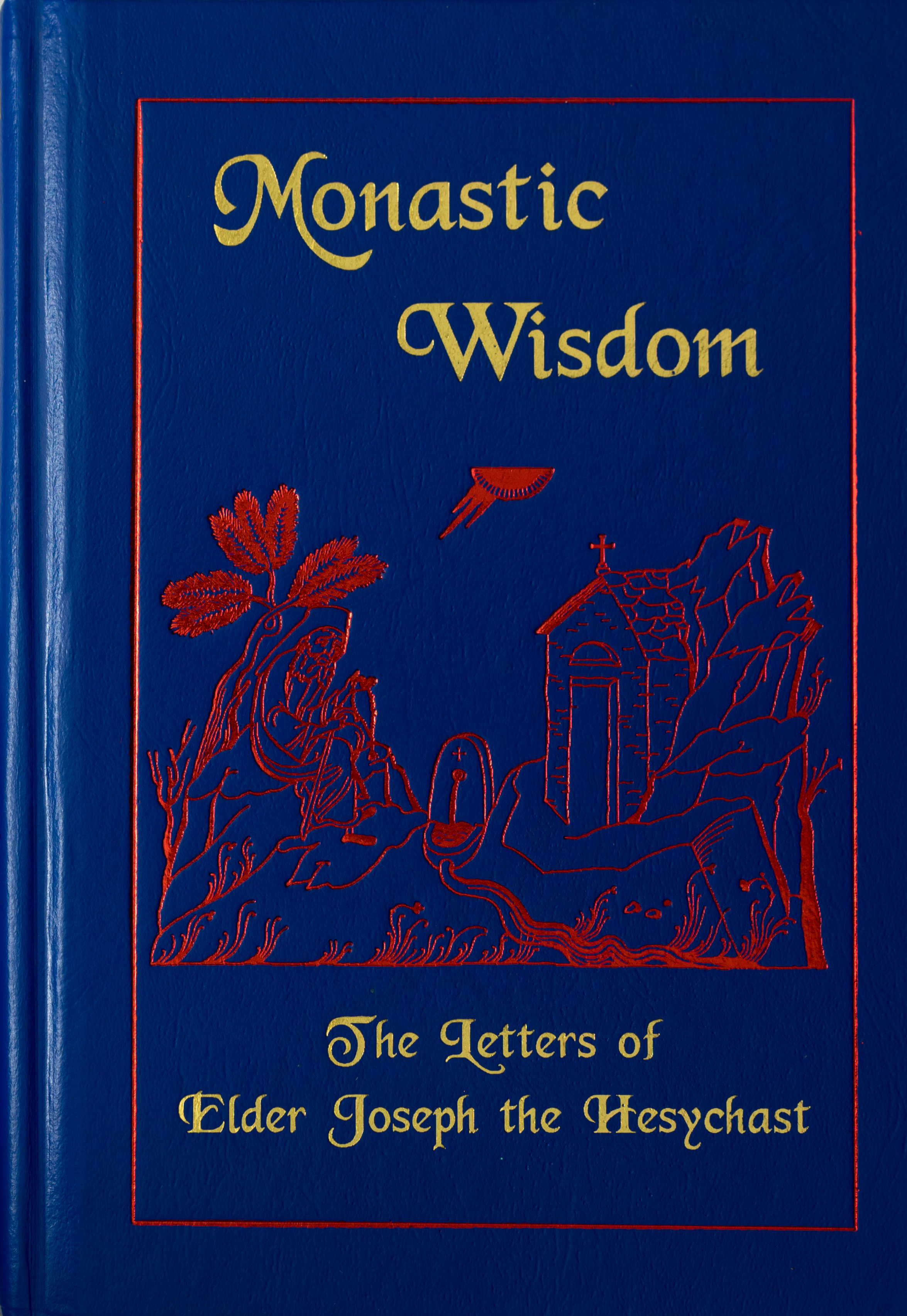 Monastic Wisdom: The Letters of Elder Joseph the Hesychast (hardcover)  OUT OF PRINT