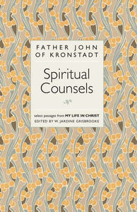 The Spiritual Counsels of Father John of Kronstadt