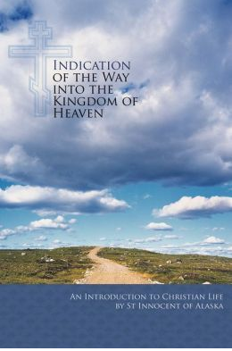 Indication of the Way into the Kingdom of Heaven (St Innocent of Alaska)