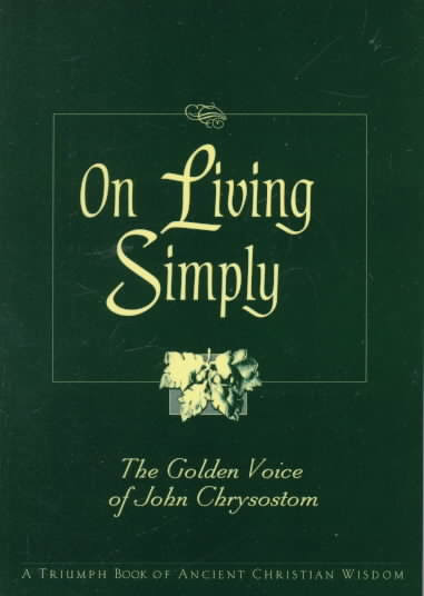 On Living Simply: The Golden Voice of John Chrysostom        Out of Stock
