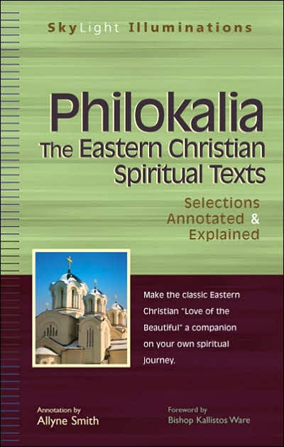 Philokalia: The Eastern Christian Spiritual Texts Selections Annotated and Explained