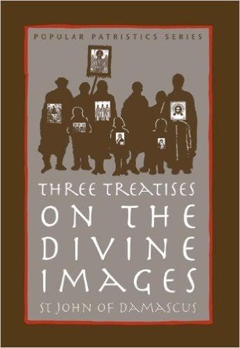 Three Treatises on the Divine Images: St. John of Damascus