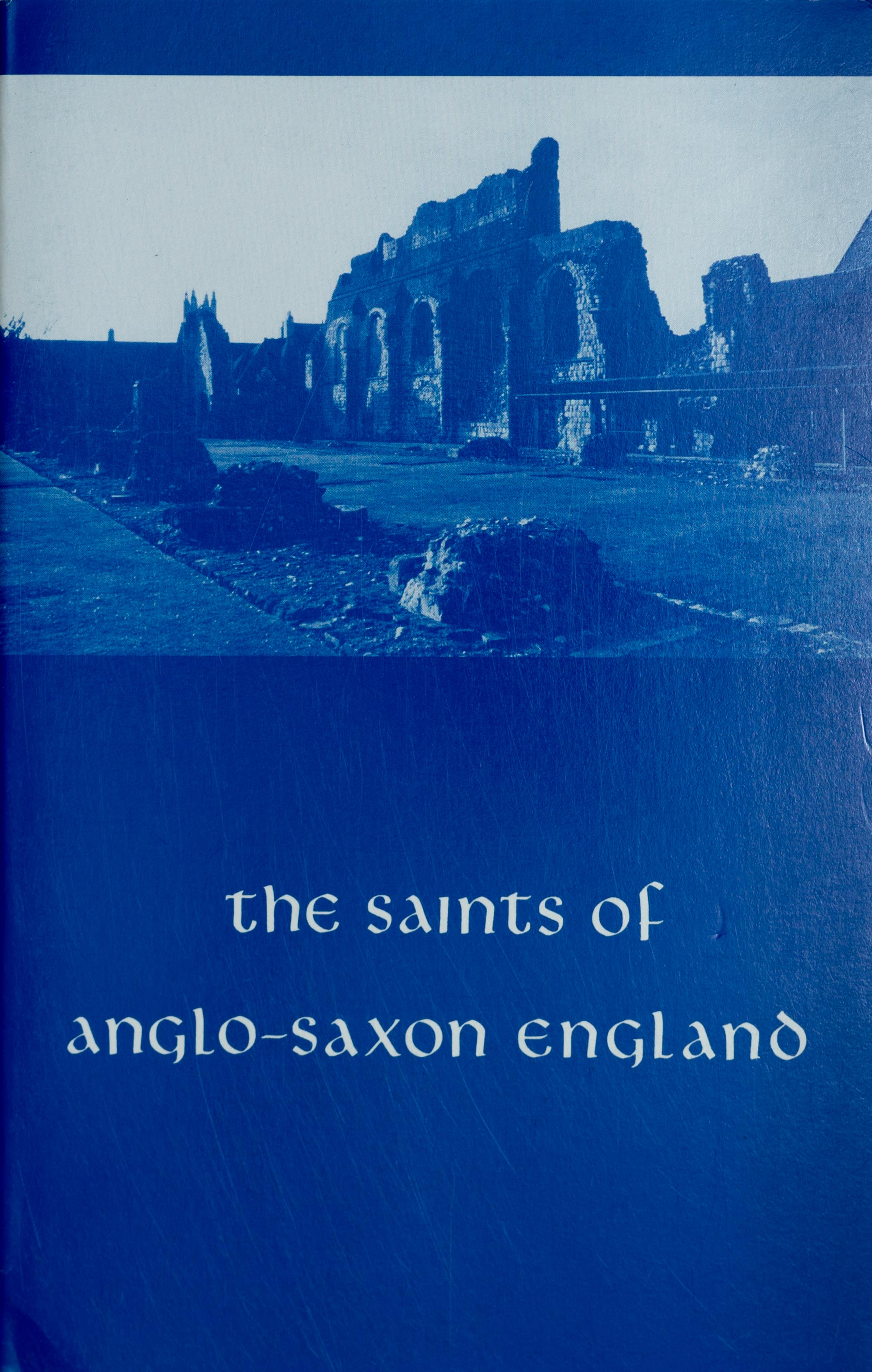 The Saints of Anglo-Saxon England Vol. 1: 9th-11th centuries