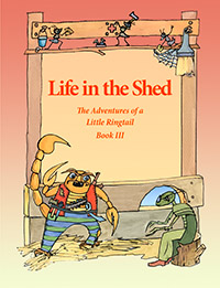 Life in the Shed: The Adventures of a Little Ringtail Book III