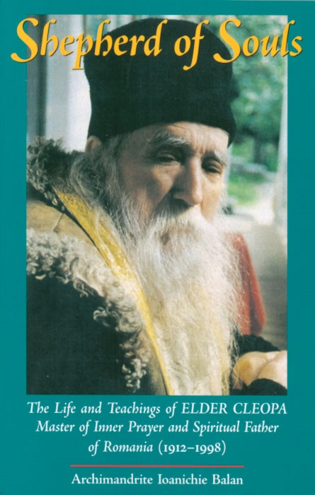 Shepherd of Souls: The Life and Teachings of Elder Cleopa, Master of Inner Prayer and Spiritual Father of Romania (1912-1998)