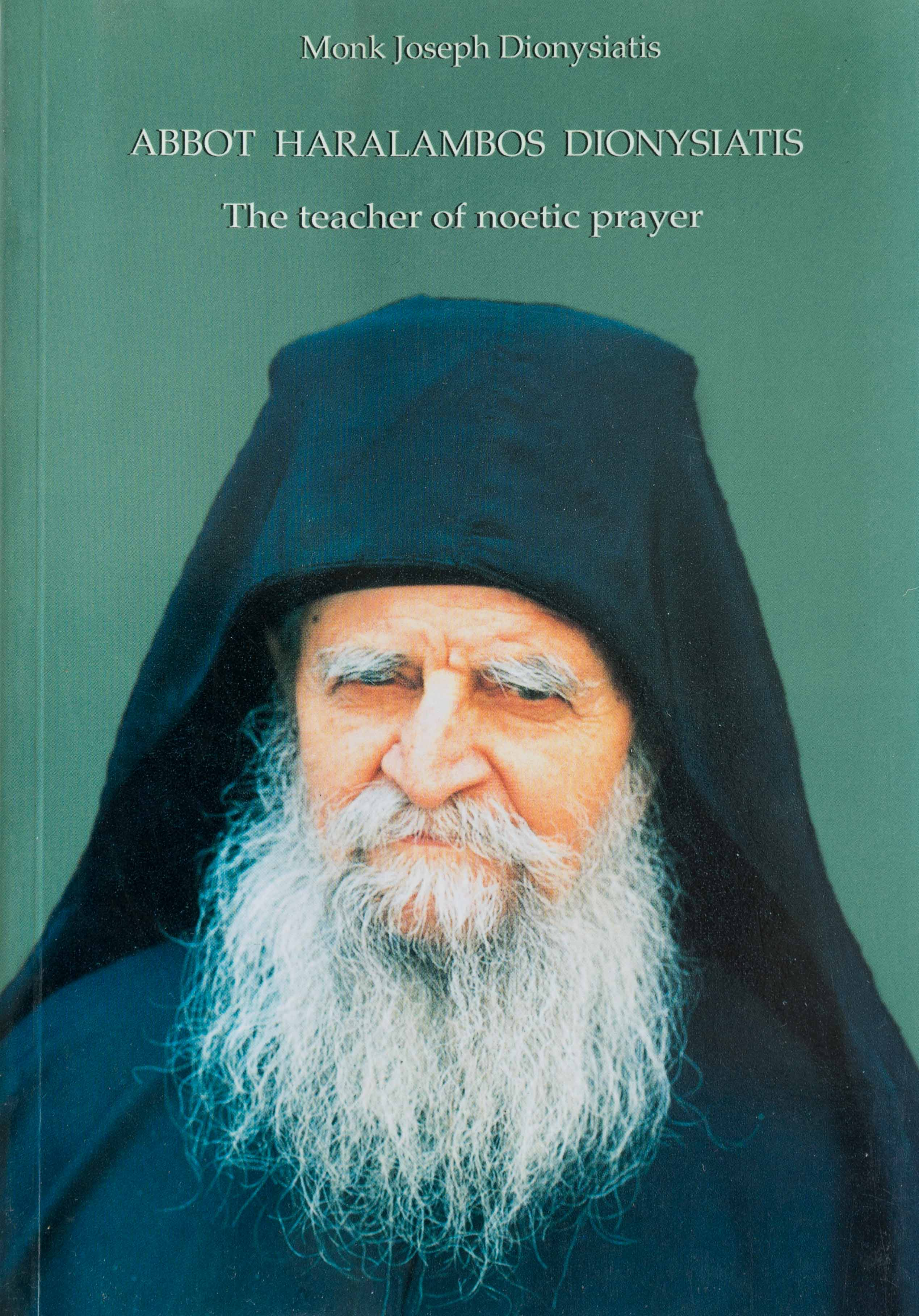 Abbot Haralambos Dionysiatis: The Teacher of Noetic Prayer