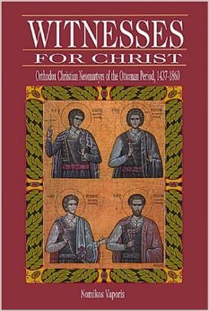 Witnesses For Christ: Orthodox Christian Neomartyrs of the Ottoman Period 1437-1860