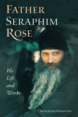 Father Seraphim Rose: His Life and Works               Out of Print