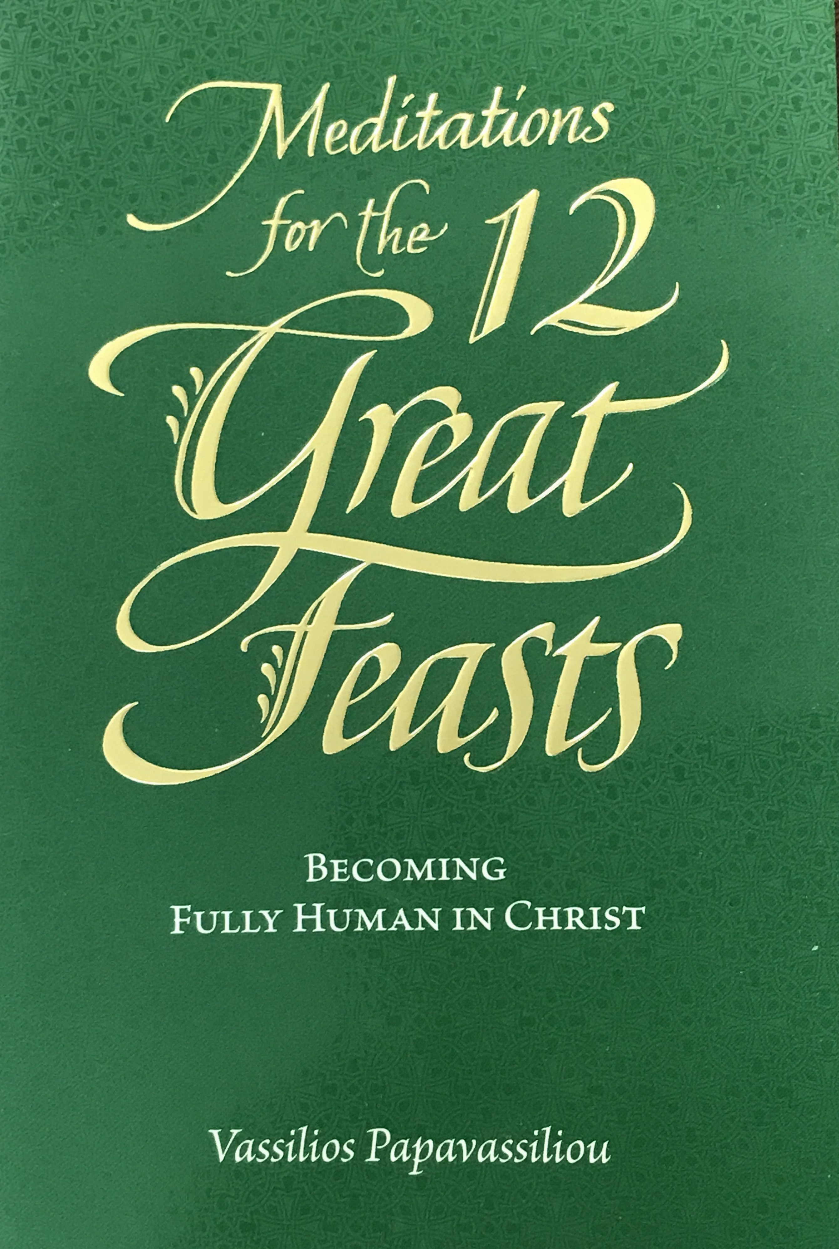 Meditations for the 12 Great Feasts: Becoming Human in Christ