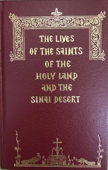 The Lives of the Saints of the Holy Land and the Sinai Dessert               Out of Print