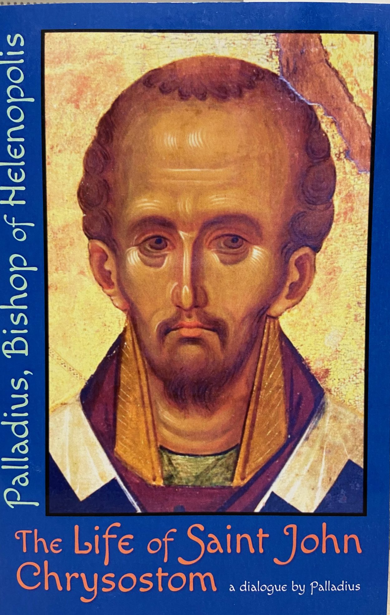 The Life of Saint John Chrysostom: a dialogue by Palladius